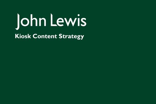 John Lewis Kiosk Content Strategy